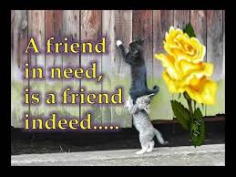 a friend indeed, is a friend in need