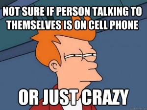 O maluco que fala sozinho.